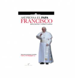Asi piensa el Papa Francisco: reflexiones y espiritualidad.