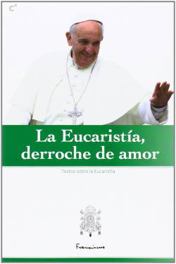 EUCARISTIA,DERROCHE DE AMOR-TEXTOS SOBRE LA EUCARISTIA
