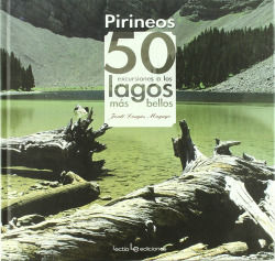 Pirineos. 50 excursiones a los lagos más bellos
