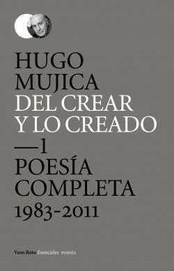 Del crear y lo creado. Poesñia completa 1983-2011