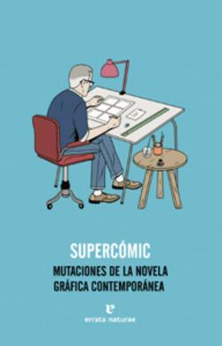 SUPERCóMIC MUTACIONES DE LA NOVELA GRáFICA CONTEMPORáNEA