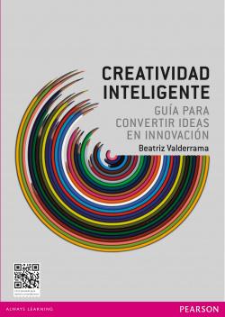 Creatividad inteligente: Guía para convertir idieas en innovación