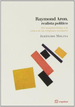 RAYMOND ARON, REALISTA POLíTICO DEL MAQUIAVELISMO A LA CRíTI