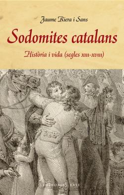 Sodomites catalans. Història i vida (s. XIII-XVIII)