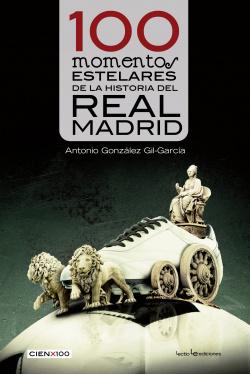100 momentos estelares de la historia del Real Madrid