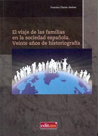 VIAJE DE LAS FAMILIAS EN LA SOCIEDAD ESPAÑOLA: VEITE AÑOS DE HISTORIOGRAFÍA