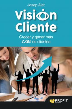 Vision Cliente (Crecer Y Ganar Mas Con L