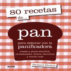 80 recetas de pan para elaborar con panificadora