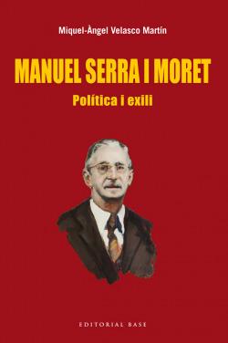 Manuel Serra i Moret. Política i exili