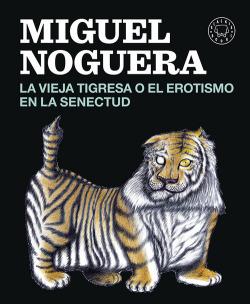 Vieja tigresa o el erotismo en la senectud