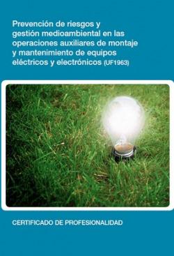 Prevención de riesgos y gestión medioambiental en las operaciones auxiliares de montaje y mantenimiento de equipos eléctricos y electrónicos (UF1963)