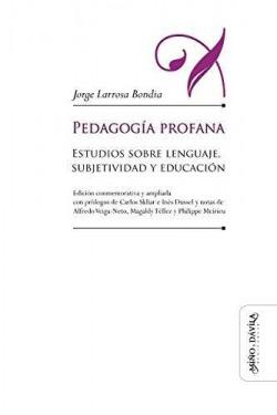 Pedagogia profana: estudios sobre lenguaje, subjetividad