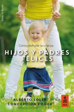 HIJOS Y PADRES FELICES: COMO DISFRUTAR DE LA CRIANZA.