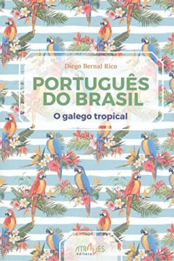 PORTUGUES DO BRASIL.O GALEGO TROPICAL