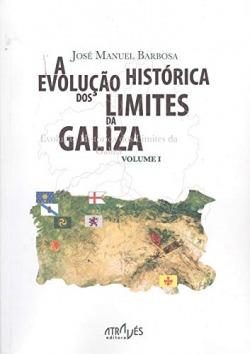 A EVOLUÇAO HISTÓRICA DOS LÍMITES DA GALIZA . VOLUME I