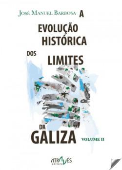 EVOLUÇÂO HISTORICA DOS LIMITES DA GALIZA. VOLUME I