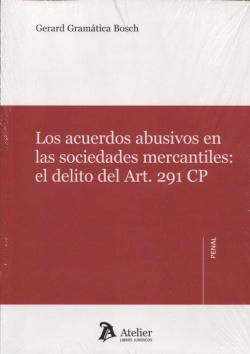 Los acuerdos abusivos en las sociedades mercantiles:el delito del Art. 291 CP
