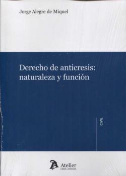 DERECHO ANTICRESIS.NATURALEZA Y FUNCIONES