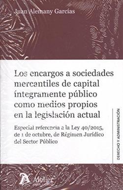 LOS ENCARGOS A SOCIEDADES MERCANTILES DE CAPITAL INTEGRAMENTE PÚBLICO COMO MEDIOS PROPIS EN LA LEGISLACIÓN ACTUAL