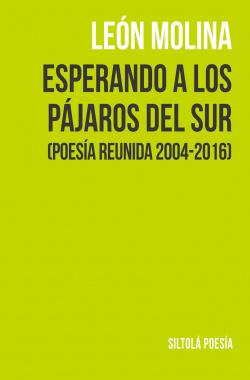 ESPERANDO A LOS PÁJAROS DEL SUR: POESÍA REUNIDA 2004-2016