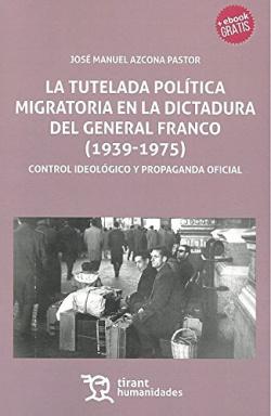 TUTELADA POLITICA MIGRATORIA EN LA DICTADURA DEL GENERAL FRANCO (1939-1975)