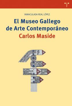 EL MUSEO GALLEGO DE ARTE CONTEMPORÁNEO CARLOS MASIDE