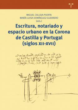 Escritura, notariado y espacio urbano en la Corona de Castilla y Portugal (siglos XII-XVII)