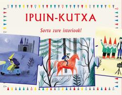 IPUIN-KUTXA SORTU ZURE ISTORIOAK!