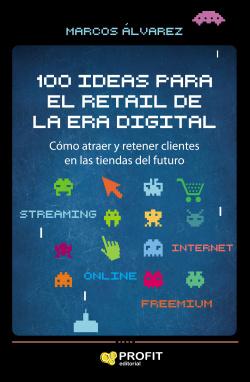 100 IDEAS PARA EL RETAIL DE LA ERA DIGITAL