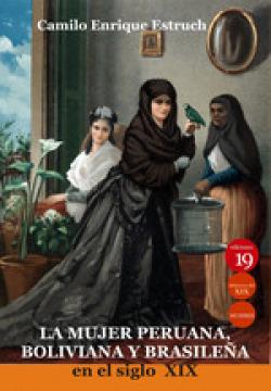 La mujer peruana, boliviana y brasileña en el siglo XIX