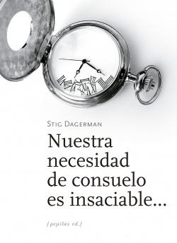 Nuestra necesidad de consuelo es insaciable...