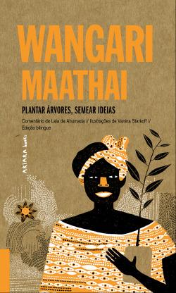 Wangari Maathai: Plantar árvores, semear ideias