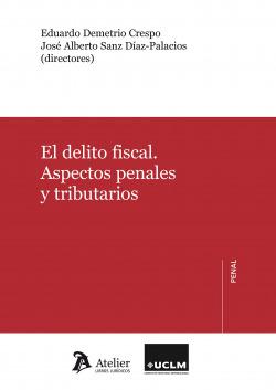 El delito fiscal. Aspectos penales y tributarios
