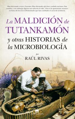 LA MALDICIÓN DE TUTANKAMON Y OTRAS HISTORIAS DE LA MICROBIOLOGÍA