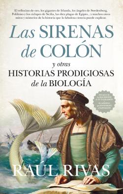 SIRENAS DE COLÓN Y OTRAS HISTORIAS PRODIGIOSAS DE LA BIOLOGÍA, LAS