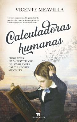 Calculadoras humanas: Biografías, hazañas y trucos de los grandes calculadores mentales