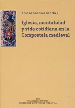 Iglesia, mentalidad y vida cotidiana en la Compostela medieval