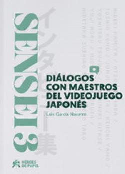 SENSEI, 3 DIALOGOS CON MAESTROS DEL VIDEOJUEGO JAPONES