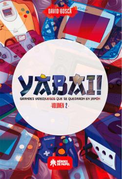 YABAI! 02 GRANDES VIDEOJUEGOS QUE SE QUEDARON EN JAPÓN
