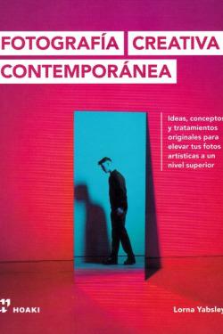 Fotografía creativa contemporánea - Ideas, conceptos y tratamient