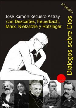 DIALOGOS SOBRE DIOS CON DESCARTES, FEUERBACH, MARX, NIETZSCHE Y R