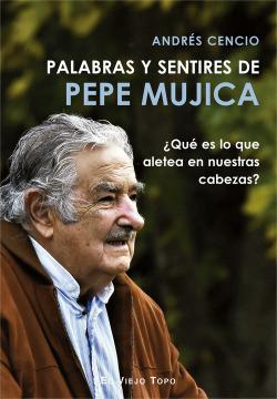 PALABRAS Y SENTIRES DE PEPE MÚJICA