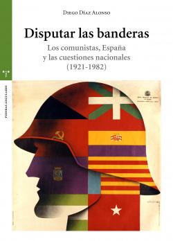 Disputar las banderas. Los comunistas, España y las cuestiones nacionales (1921-1982)