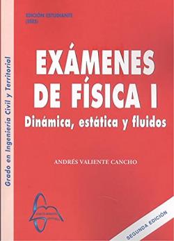 EXAMENES DE FÍSICA I. DINÁMICA, ESTÁTICA Y FLUIDOS