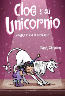 Amigas sobre el escenario (Cloe y su Unicornio 7)