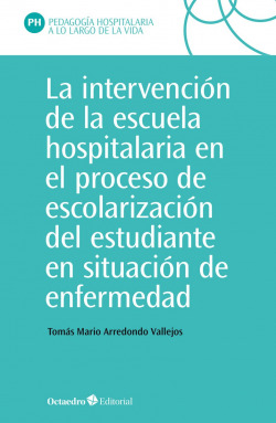 La intervención en la escuela hospitalaria en el proceso de escolarización del estudiante en situación de enfermedad