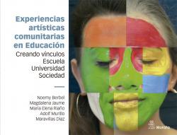 Experiencias artísticas comunitarias en Educación. Creando vínculos escuela, universidad y sociedad