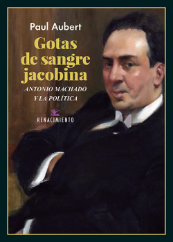 Gotas de sangre jacobina. Antonio Machado y la política