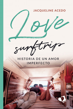 Love surftrip. Historia de un amor imperfecto