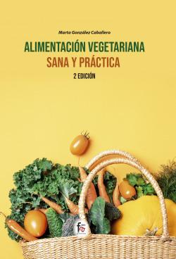 ALIMENTACIÓN VEGETARIANA SANA Y PRÁCTICA-2ª edición